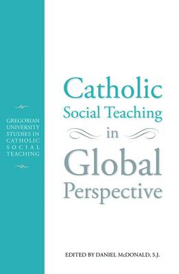Catholic Social Teaching in Global Perspective