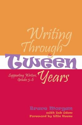 Writing Through the Tween Years: Supporting Writers, Grades 3-6