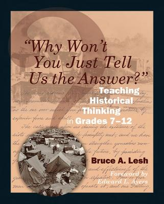 Why Won't You Just Tell Us the Answer?: Teaching Historical Thinking in Grades 7-12
