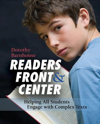 Readers Front and Centre: Helping All Students Engage With Complex Texts
