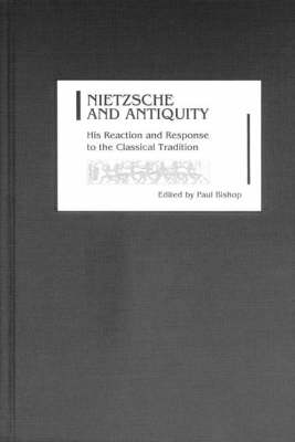 Nietzsche and Antiquity: His Reaction and Response to the Classical Tradition
