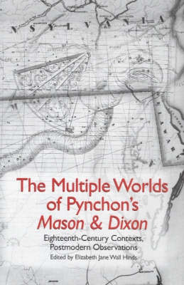 The Multiple Worlds of Pynchon's <I>Mason & Dixon</I>: Eighteenth-Century Contexts, Postmodern Observations