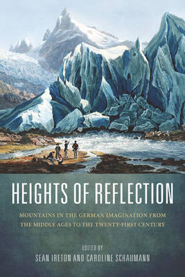 Heights of Reflection: Mountains in the German Imagination from the Middle Ages to the Twenty-First Century