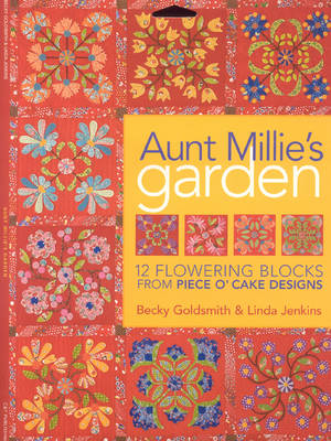 Aunt Millie's Garden: 12 Flowering Blocks from Piece O' Cake Designs