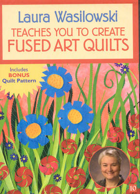 Laura Wasilowski Teaches Your to Create Fused Art Quilts