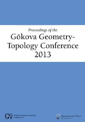 Proceedings of the Gokova Geometry-Topology Conference 2013