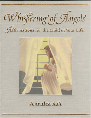 Whispering of Angels: Affirmations of the Child in Your Life