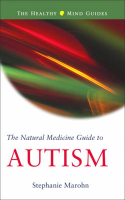 The Natural Medicine Guide to Autism: Healthy Mind Guide Series