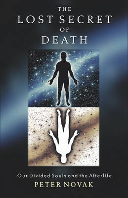 The Lost Secret of Death: Our Divided Souls and the Afterlife