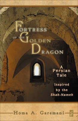 Fortress of the Golden Dragon: A Persian Tale