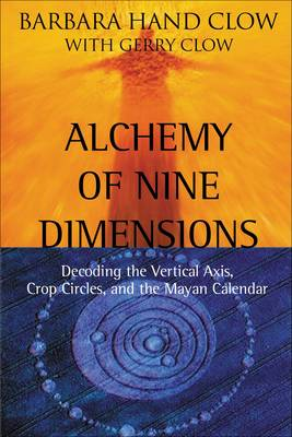 Alchemy of Nine Dimensions: Decoding the Vertical Axis Crop Circles and the Mayan Calendar