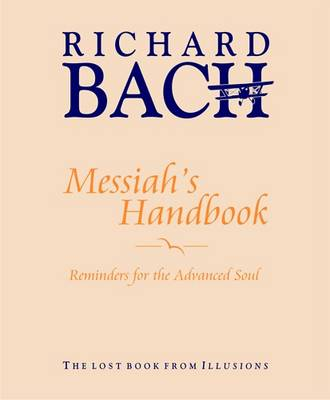 Messiah'S Handbook: Reminders for the Advanced Soul  the Lost Book from Illusions