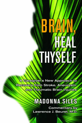 Brain Heal Thyself: A New Approach to Recovery from Stroke Aneurysm and Other Brain Injuries