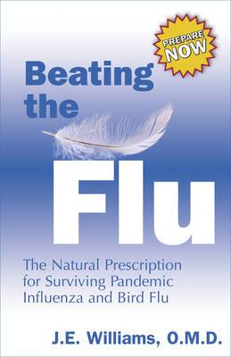 Beating the Flu: The Prescription for Surviving Pandemic Influenza and Bird Flu Naturally