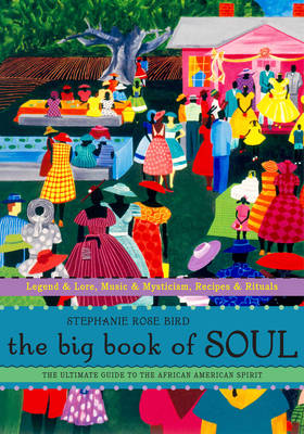 Big Book of Soul: The Ultimate Guide to the African-American Spirit: Legends & Lore, Music & Mysticism, Recipes & Rituals
