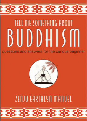 Tell Me Something About Buddhism: Questions and Answers for the Curious Beginner