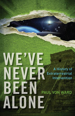 We'Ve Never Been Alone: A History of Extraterrestrial Intervention