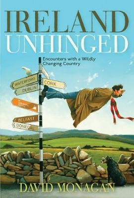Ireland Unhinged: Encounters with a Wildly Changing Country