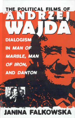 The Political Films of Andrzej Wajda: Dialogism in <i>Man of Marble, Man of Iron, </i>and <i>Danton</i>