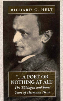 A Poet Or Nothing At All: The TA1/4bingen and Basel Years of Herman Hesse