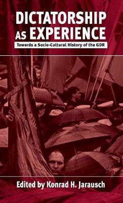 Dictatorship as Experience: Towards a Socio-Cultural History of the GDR