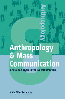 Anthropology and Mass Communication: Media and Myth in the New Millennium