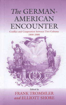 The German-American Encounter: Conflict and Cooperation between Two Cultures, 1800-2000