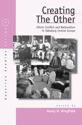 Creating the Other: Ethnic Conflict & Nationalism in Habsburg Central Europe
