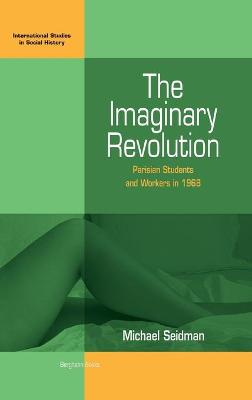 The Imaginary Revolution: Parisian Students and Workers in 1968