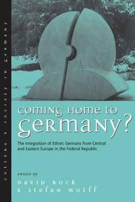 Coming Home to Germany?: The Integration of Ethnic Germans from Central and Eastern Europe in the Federal Republic since 1945