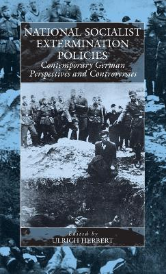National Socialist Extermination Policies: Contemporary German Perspectives and Controversies