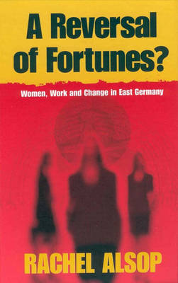 A Reversal of Fortunes?: Women, Work, and Change in East Germany