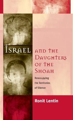 Israel and the Daughters of the Shoah: Reoccupying the Territories of Silence