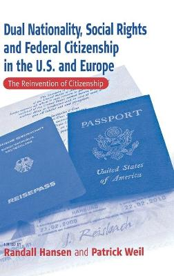 Dual Nationality, Social Rights and Federal Citizenship in the U.S. and Europe: The Reinvention of Citizenship