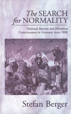 The Search for Normality: National Identity and Historical Consciousness in Germany Since 1800