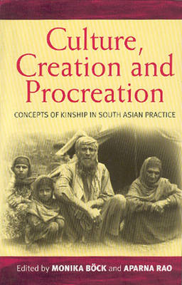 Culture, Creation, and Procreation: Concepts of Kinship in South Asian Practice