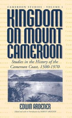 Kingdom on Mount Cameroon: Studies in the History of the Cameroon Coast, 1500-1970