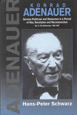 Konrad Adenauer: German Politician and Statesman in a Period of War, Revolution and Reconstruction: v.2: The Statesman, 1952-67