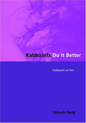 Kabbalists Do it Better: Kabbalah on Sex