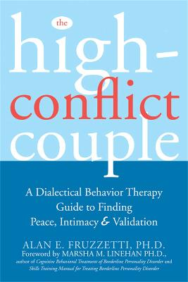 The High-Conflict Couple: A Dialectical Behaviour Therapy Guide to Finding Peace, Intimacy & Validation