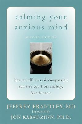 Calming Your Anxious Mind: How Mindfulness & Compassion Can Free You from Anxiety, Fear & Panic