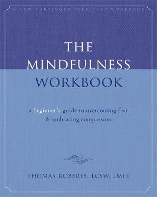 The Mindfulness Workbook: A Beginner's Guide to Overcoming Fear & Embracing Compassion