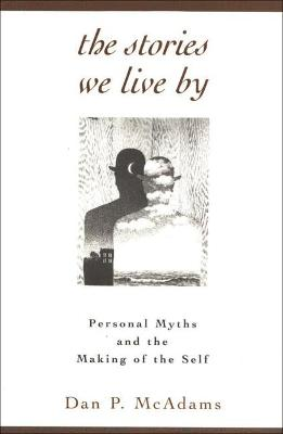 The Stories We Live: Personal Myths And The Making Of The Self