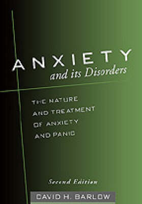 Anxiety and Its Disorders, Second Edition: The Nature and Treatment of Anxiety and Panic