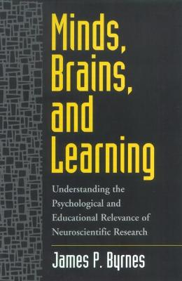 Minds, Brains and Learning: Understanding the Psychological and Educational Relevance of Neuroscientific Research