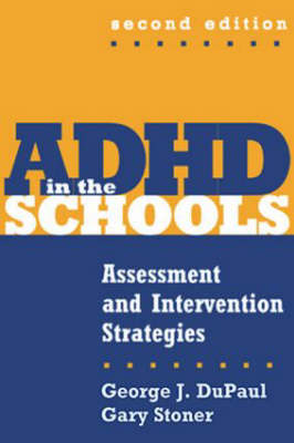 ADHD In The Schools: Assessment And Intervention Strategies