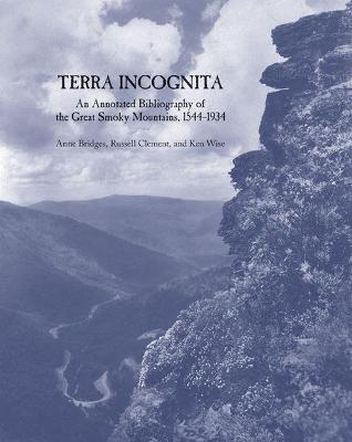 Terra Incognita: An Annotated Bibliography of the Great Smoky Mountains, 1544-1934