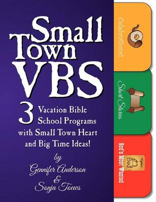 Small Town Vbs: Three Vbs Programs with Small Town Heart and Big Time Ideas!