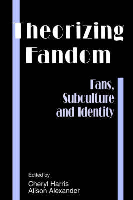 Theorizing Fandom: Fans, Subculture and Identity