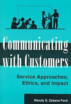 Communicating with Customers: Service Approaches, Ethics and Impact